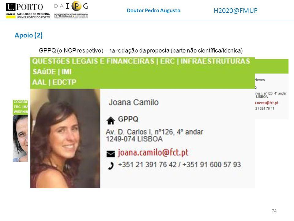 Doutor Pedro Augusto H2020@FMUP Apoio (2) GPPQ (o NCP respetivo) – na redação da proposta (parte não científica/técnica) No caso de Marie Curie também