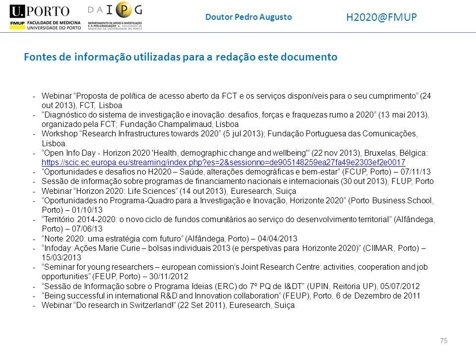 Doutor Pedro Augusto H2020@FMUP Fontes de informação utilizadas para a redação este documento -Webinar Proposta de política de acesso aberto da FCT e