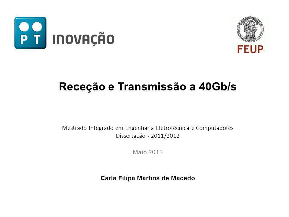 Receção e Transmissão a 40Gb/s Mestrado Integrado em Engenharia Eletrotécnica e Computadores Dissertação - 2011/2012 Maio 2012 Carla Filipa Martins de Macedo