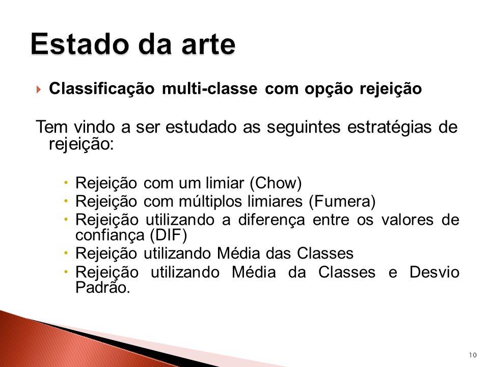 Classificação multi-classe com opção rejeição Tem vindo a ser estudado as seguintes estratégias de rejeição: Rejeição com um limiar (Chow) Rejeição co