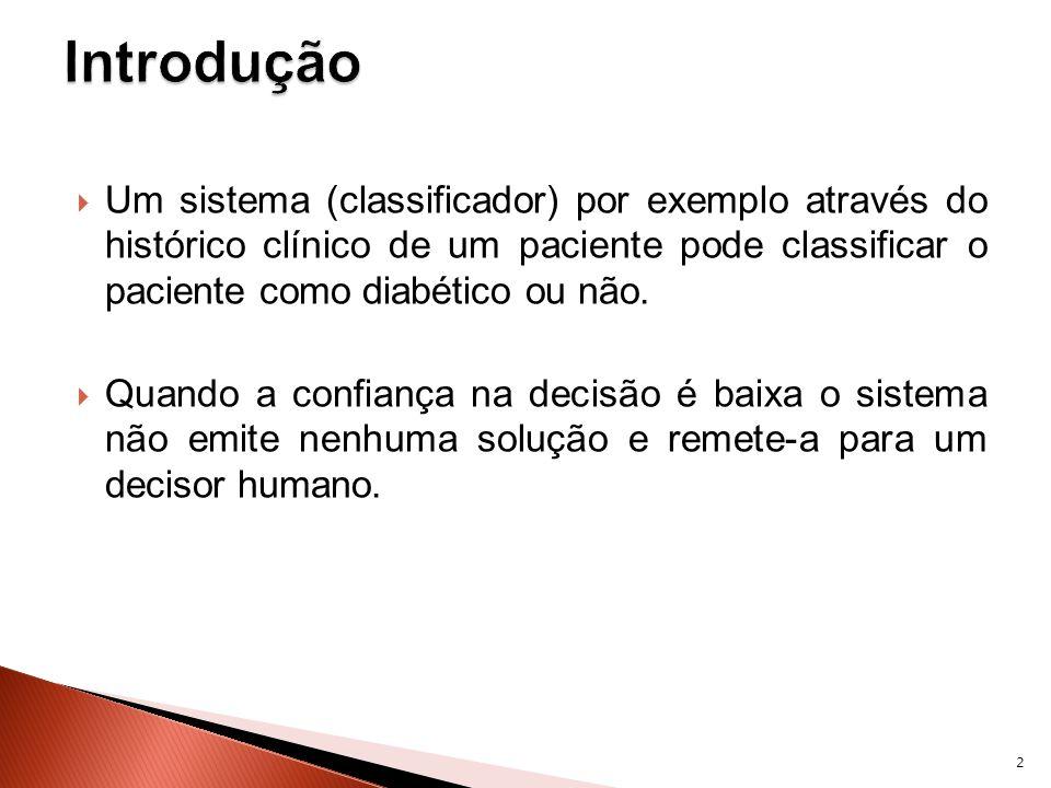 Um sistema (classificador) por exemplo através do histórico clínico de um paciente pode classificar o paciente como diabético ou não.