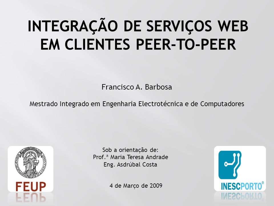 Francisco A. Barbosa Mestrado Integrado em Engenharia Electrotécnica e de Computadores 4 de Março de 2009 Sob a orientação de: Prof.ª Maria Teresa And