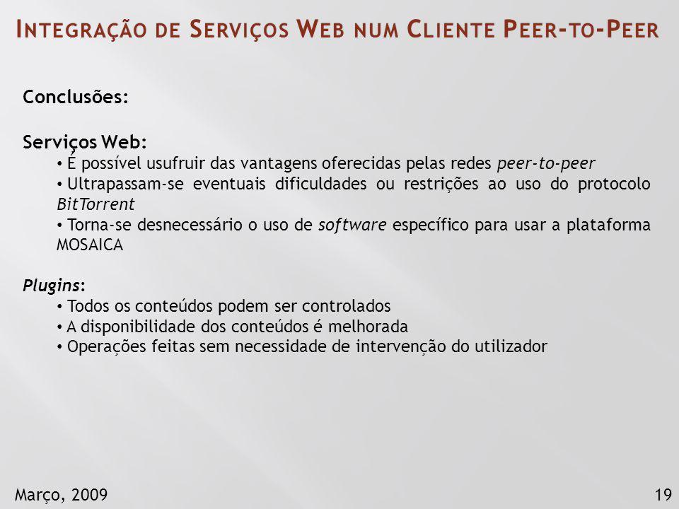 19Março, 2009 Conclusões: Serviços Web: É possível usufruir das vantagens oferecidas pelas redes peer-to-peer Ultrapassam-se eventuais dificuldades ou
