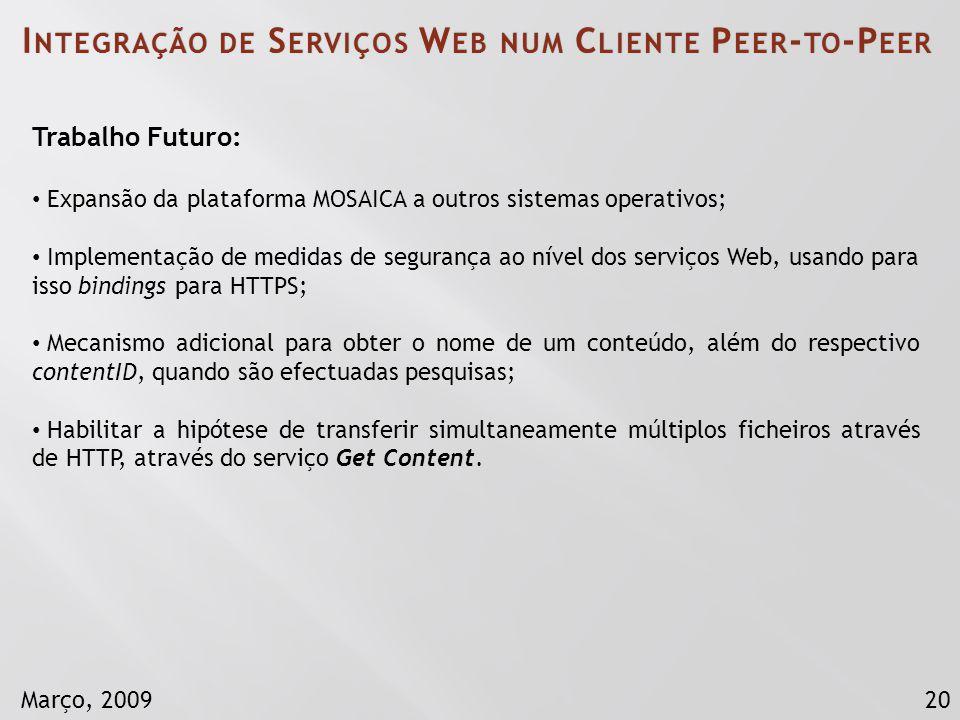 20Março, 2009 Trabalho Futuro: Expansão da plataforma MOSAICA a outros sistemas operativos; Implementação de medidas de segurança ao nível dos serviço