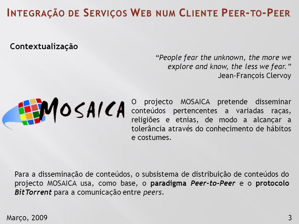 3Março, 2009 I NTEGRAÇÃO DE S ERVIÇOS W EB NUM C LIENTE P EER - TO -P EER O projecto MOSAICA pretende disseminar conteúdos pertencentes a variadas raç