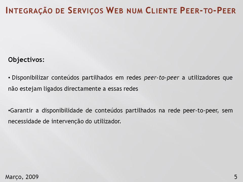 5Março, 2009 Objectivos: Disponibilizar conteúdos partilhados em redes peer-to-peer a utilizadores que não estejam ligados directamente a essas redes