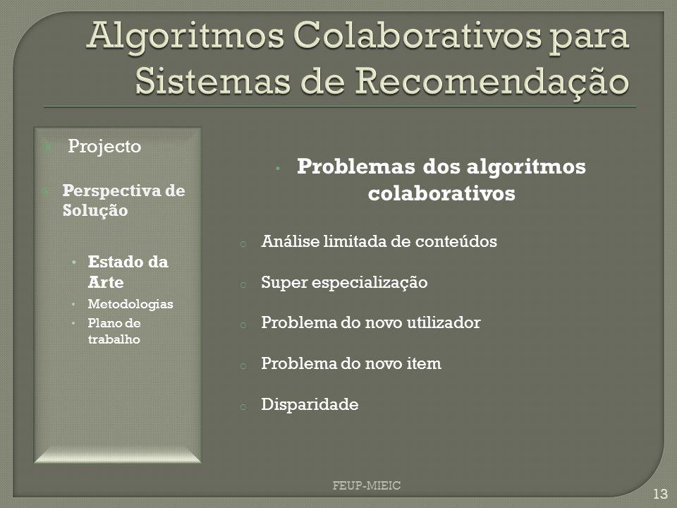 FEUP-MIEIC 13 Problemas dos algoritmos colaborativos o Análise limitada de conteúdos o Super especialização o Problema do novo utilizador o Problema do novo item o Disparidade