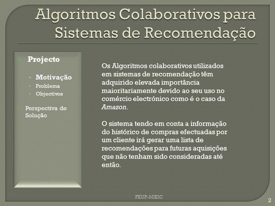 2 Os Algoritmos colaborativos utilizados em sistemas de recomendação têm adquirido elevada importância maioritariamente devido ao seu uso no comércio electrónico como é o caso da Amazon.