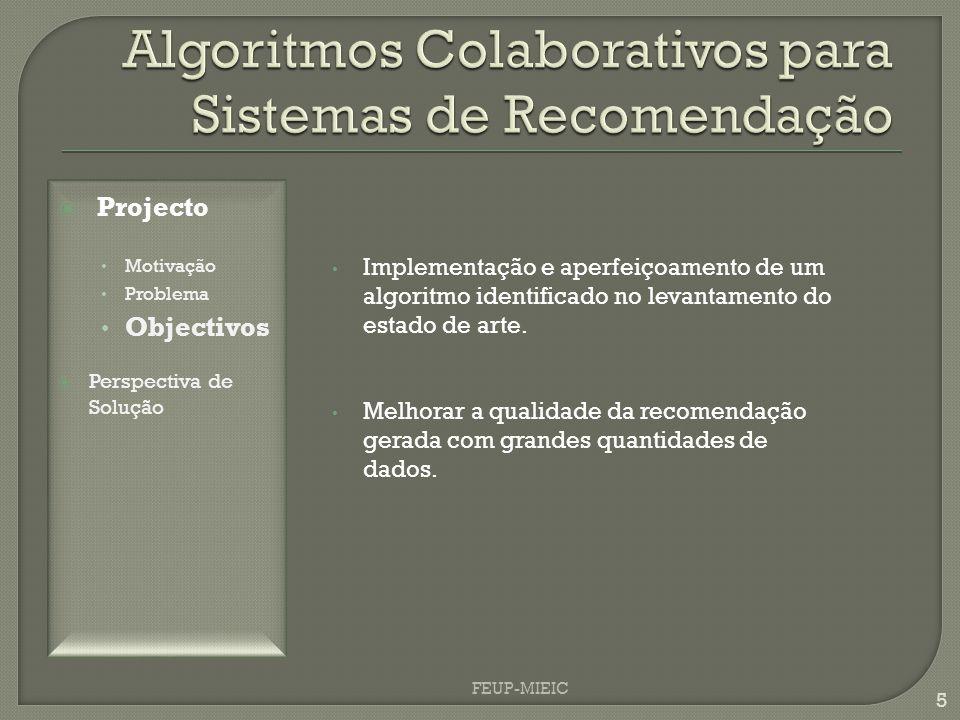 FEUP-MIEIC 5 Implementação e aperfeiçoamento de um algoritmo identificado no levantamento do estado de arte. Melhorar a qualidade da recomendação gera