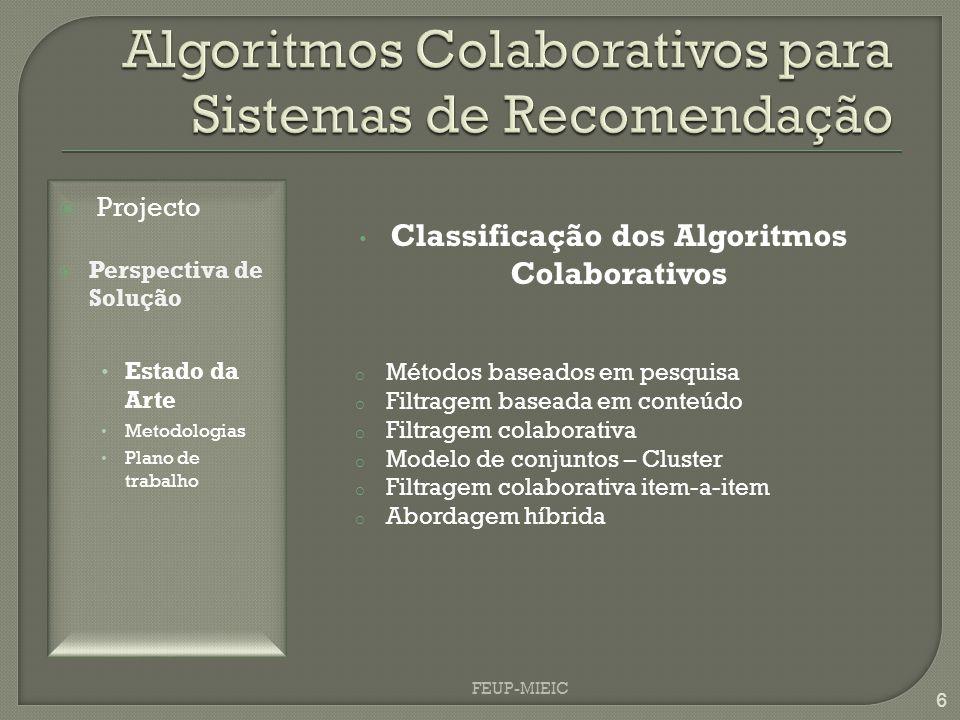 FEUP-MIEIC 6 Classificação dos Algoritmos Colaborativos o Métodos baseados em pesquisa o Filtragem baseada em conteúdo o Filtragem colaborativa o Modelo de conjuntos – Cluster o Filtragem colaborativa item-a-item o Abordagem híbrida