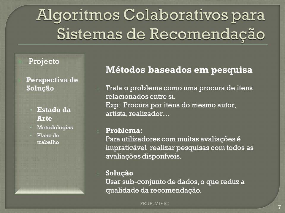 FEUP-MIEIC 7 Métodos baseados em pesquisa o Trata o problema como uma procura de itens relacionados entre si.