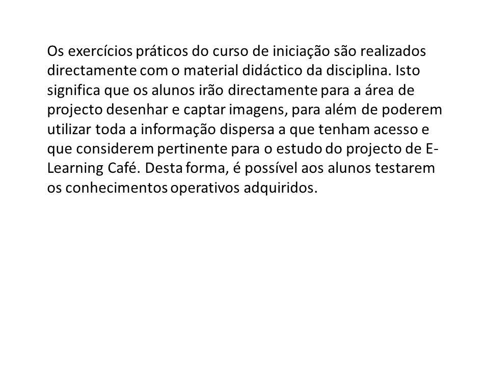 Os exercícios práticos do curso de iniciação são realizados directamente com o material didáctico da disciplina.