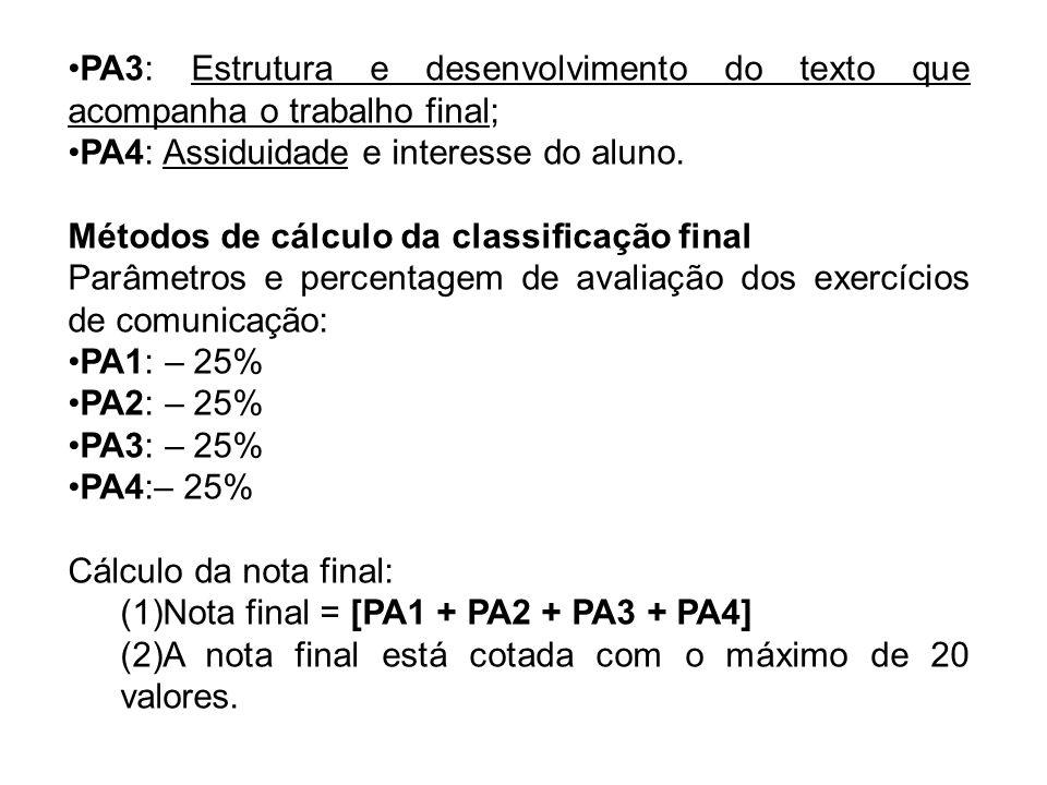 PA3: Estrutura e desenvolvimento do texto que acompanha o trabalho final; PA4: Assiduidade e interesse do aluno.