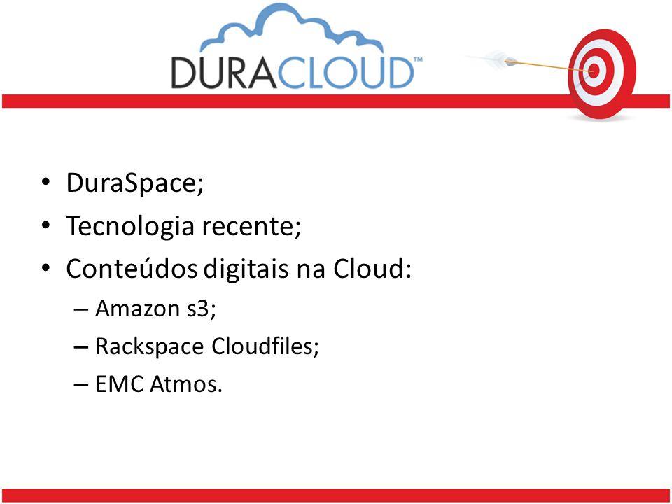 DuraSpace; Tecnologia recente; Conteúdos digitais na Cloud: – Amazon s3; – Rackspace Cloudfiles; – EMC Atmos.