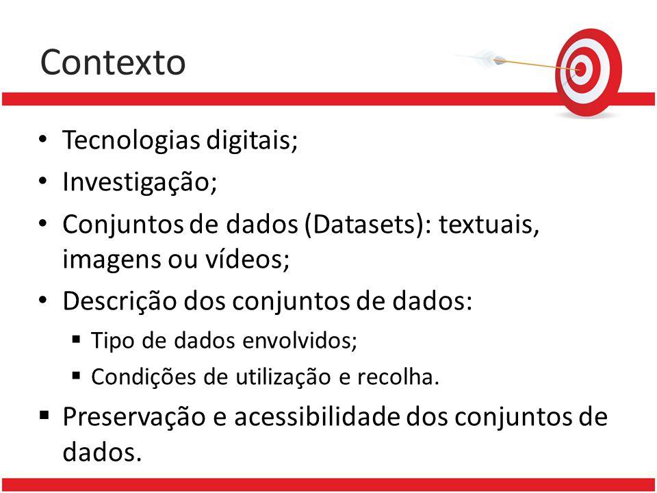Contexto Tecnologias digitais; Investigação; Conjuntos de dados (Datasets): textuais, imagens ou vídeos; Descrição dos conjuntos de dados: Tipo de dados envolvidos; Condições de utilização e recolha.
