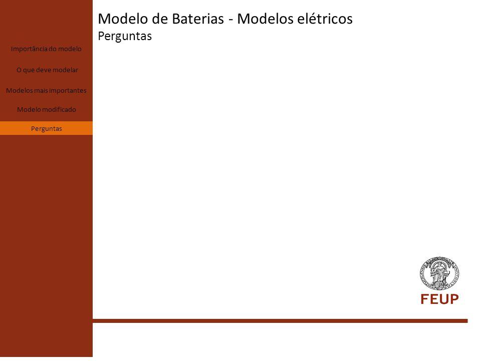Modelo de Baterias - Modelos elétricos Perguntas Importância do modelo O que deve modelar Modelos mais importantes Modelo modificado Perguntas