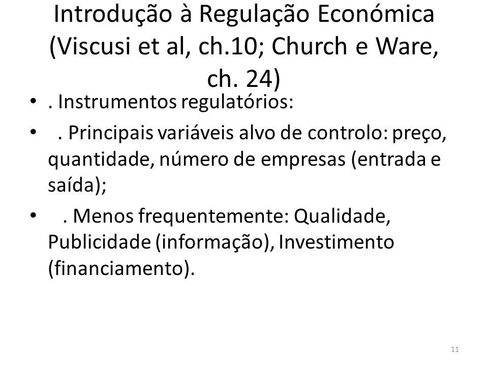 Introdução à Regulação Económica (Viscusi et al, ch.10; Church e Ware, ch. 24). Instrumentos regulatórios:. Principais variáveis alvo de controlo: pre
