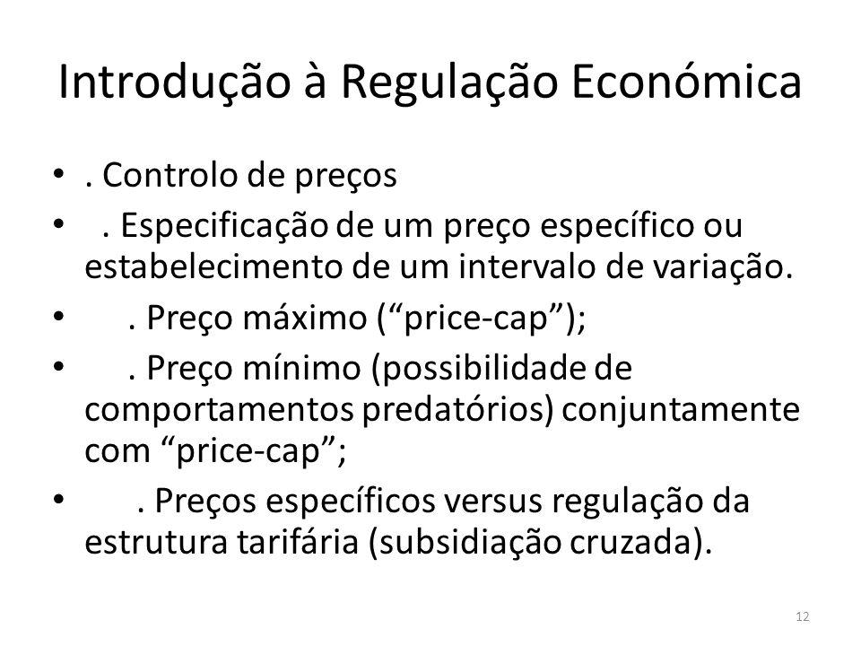 Introdução à Regulação Económica. Controlo de preços. Especificação de um preço específico ou estabelecimento de um intervalo de variação.. Preço máxi