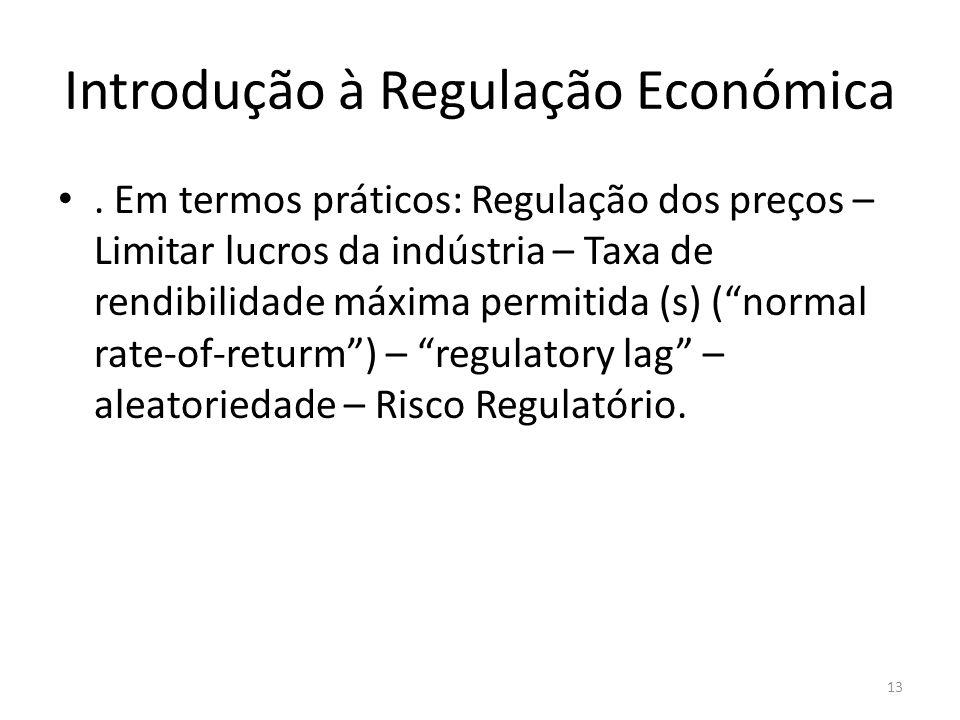 Introdução à Regulação Económica. Em termos práticos: Regulação dos preços – Limitar lucros da indústria – Taxa de rendibilidade máxima permitida (s)