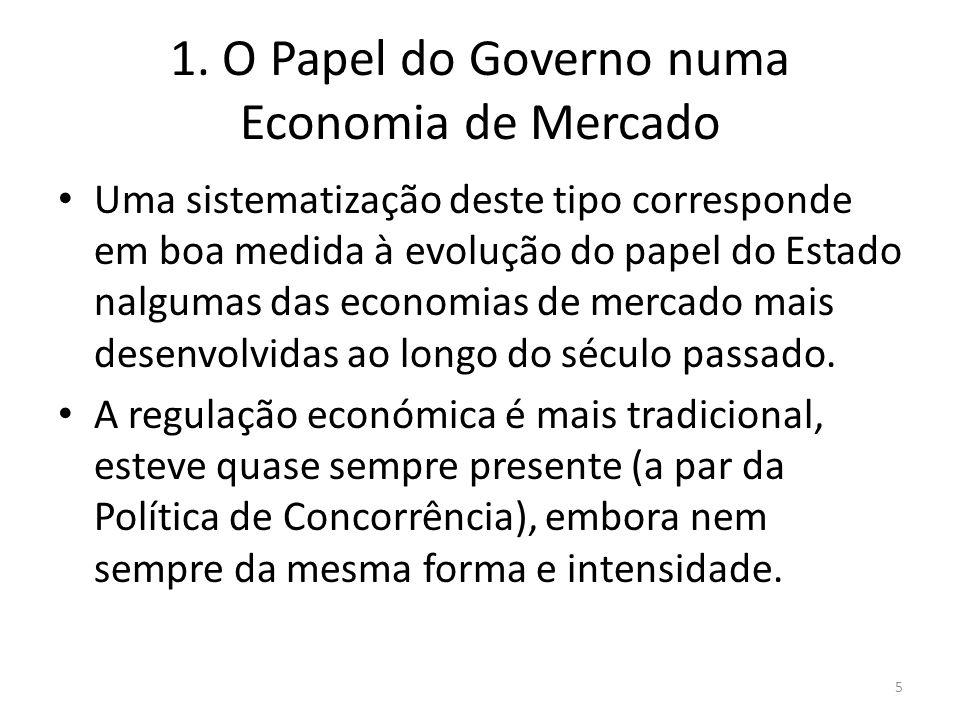 1. O Papel do Governo numa Economia de Mercado Uma sistematização deste tipo corresponde em boa medida à evolução do papel do Estado nalgumas das econ