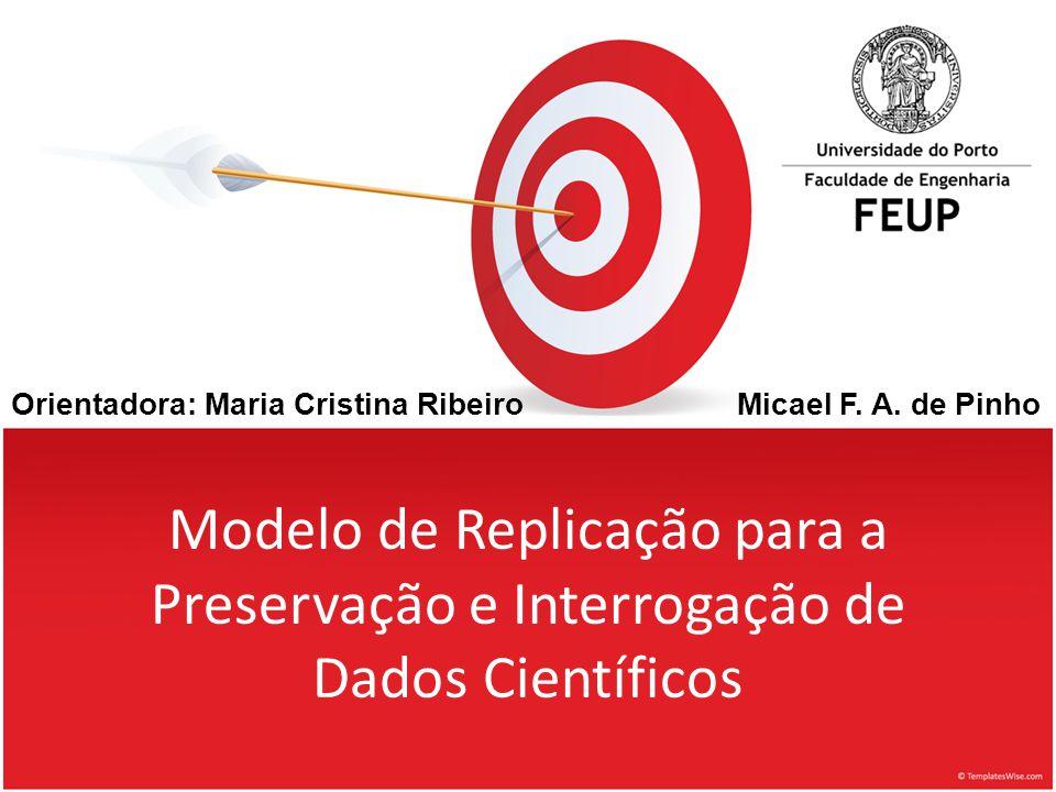 Modelo de Replicação para a Preservação e Interrogação de Dados Científicos Micael F. A. de PinhoOrientadora: Maria Cristina Ribeiro