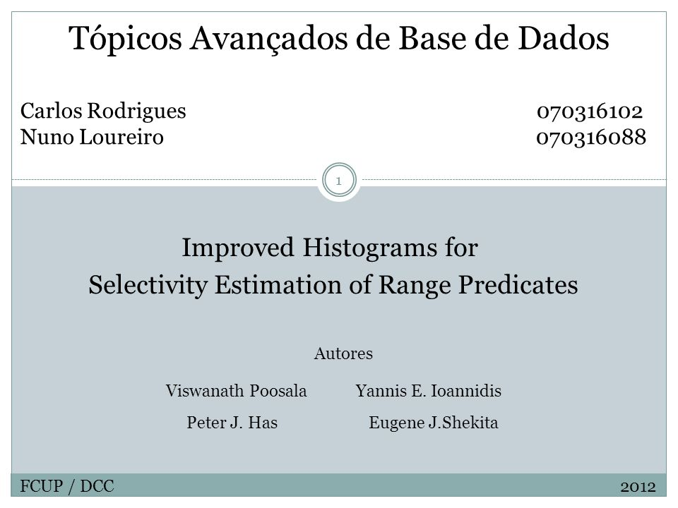 Tópicos Avançados de Base de Dados Carlos Rodrigues 070316102 Nuno Loureiro 070316088 Improved Histograms for Selectivity Estimation of Range Predicat
