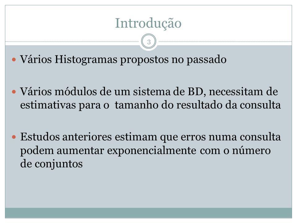 Introdução Vários Histogramas propostos no passado Vários módulos de um sistema de BD, necessitam de estimativas para o tamanho do resultado da consul