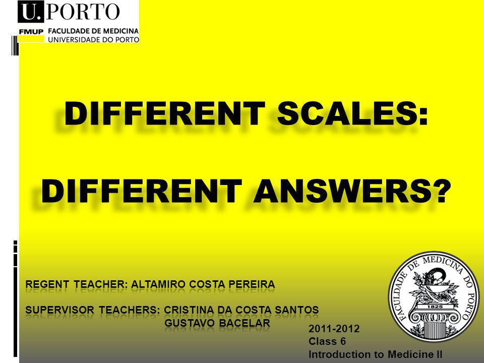 2011-2012 Class 6 Introduction to Medicine II DIFFERENT SCALES: DIFFERENT ANSWERS.