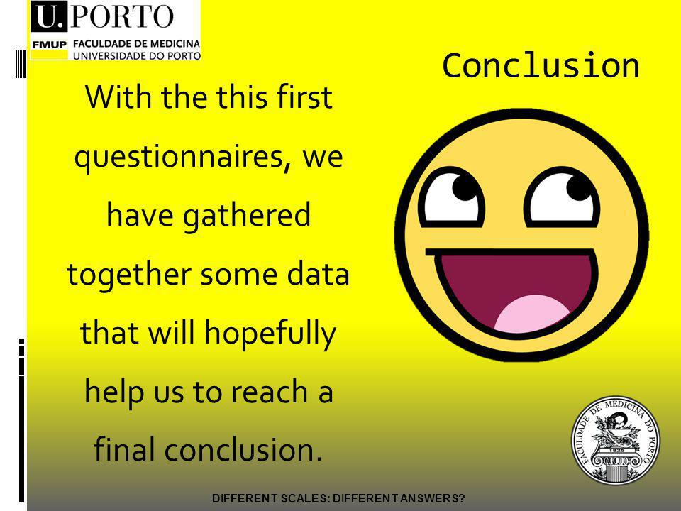 Conclusion With the this first questionnaires, we have gathered together some data that will hopefully help us to reach a final conclusion.