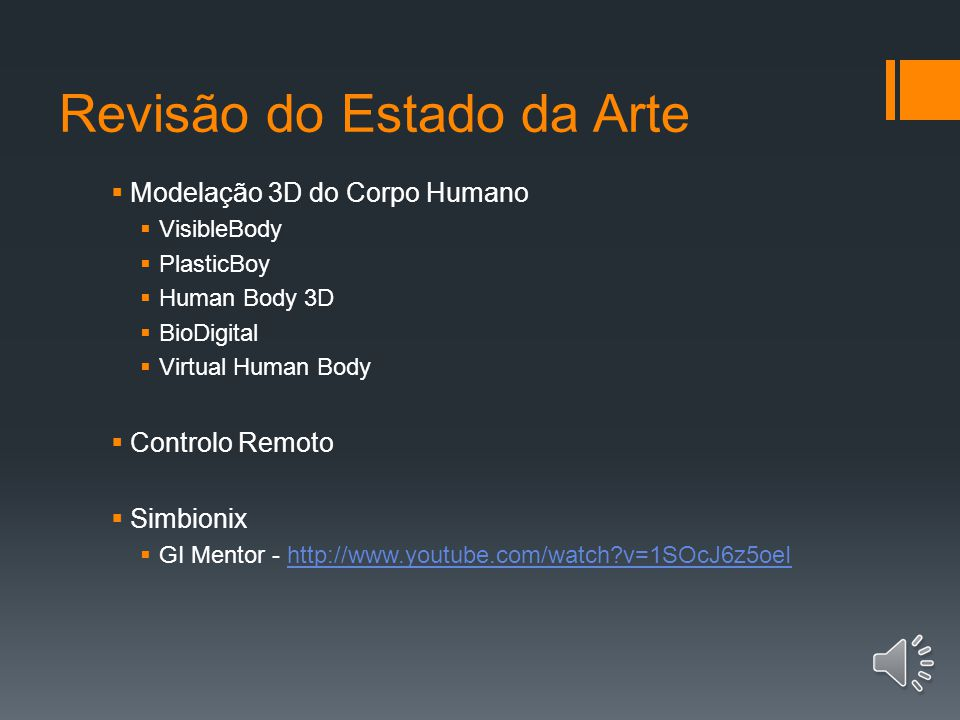 Revisão do Estado da Arte Modelação 3D do Corpo Humano VisibleBody PlasticBoy Human Body 3D BioDigital Virtual Human Body Controlo Remoto Simbionix GI Mentor - http://www.youtube.com/watch?v=1SOcJ6z5oeIhttp://www.youtube.com/watch?v=1SOcJ6z5oeI