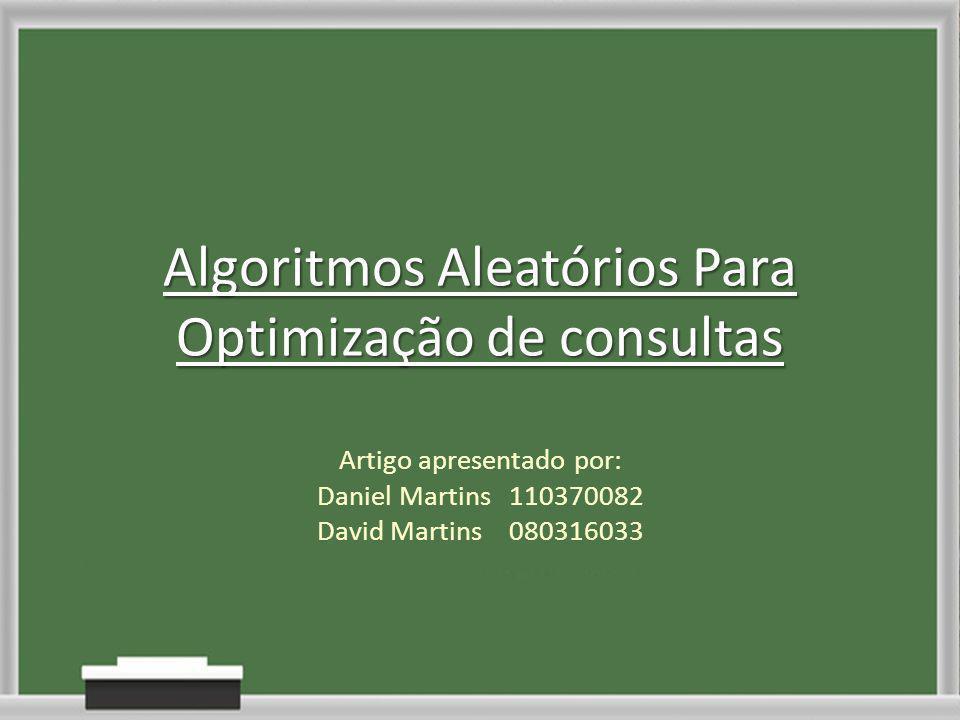 Algoritmos Aleatórios Para Optimização de consultas Artigo apresentado por: Daniel Martins110370082 David Martins080316033