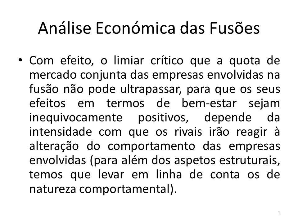 Análise Económica das Fusões Com efeito, o limiar crítico que a quota de mercado conjunta das empresas envolvidas na fusão não pode ultrapassar, para