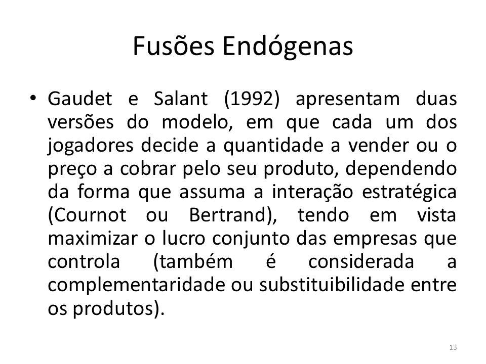 Fusões Endógenas Gaudet e Salant (1992) apresentam duas versões do modelo, em que cada um dos jogadores decide a quantidade a vender ou o preço a cobr