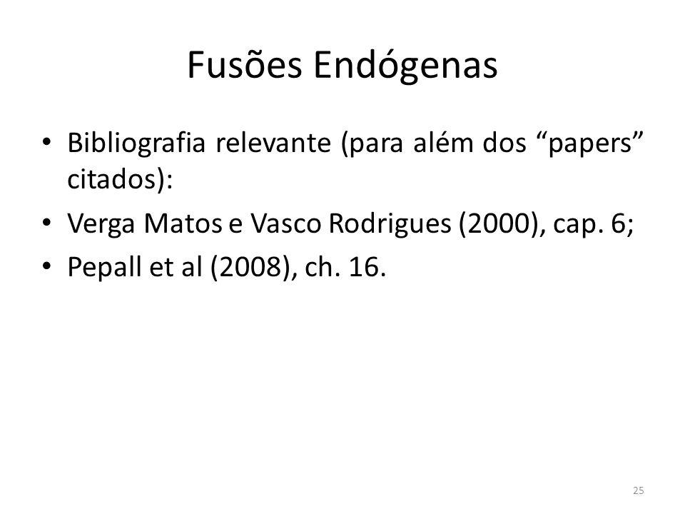 Fusões Endógenas Bibliografia relevante (para além dos papers citados): Verga Matos e Vasco Rodrigues (2000), cap. 6; Pepall et al (2008), ch. 16. 25