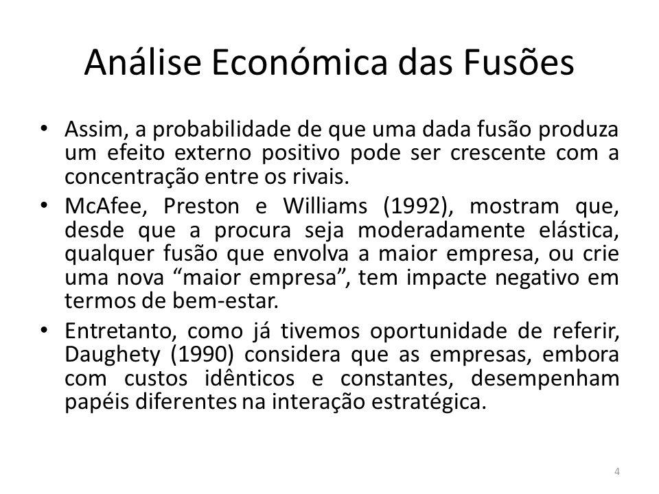 Análise Económica das Fusões Assim, a probabilidade de que uma dada fusão produza um efeito externo positivo pode ser crescente com a concentração entre os rivais.