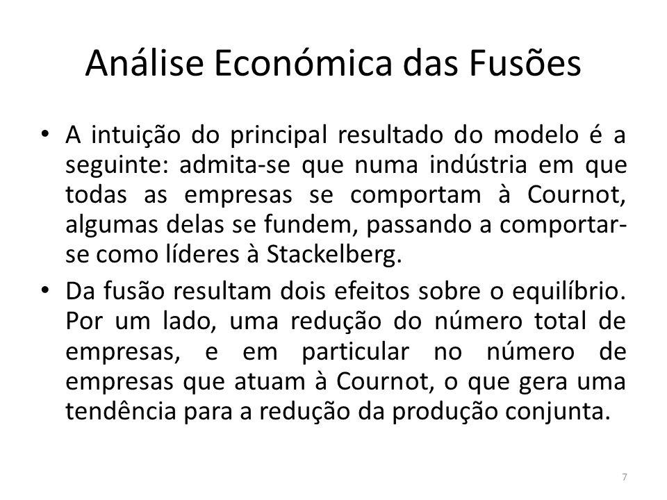 Análise Económica das Fusões A intuição do principal resultado do modelo é a seguinte: admita-se que numa indústria em que todas as empresas se comportam à Cournot, algumas delas se fundem, passando a comportar- se como líderes à Stackelberg.