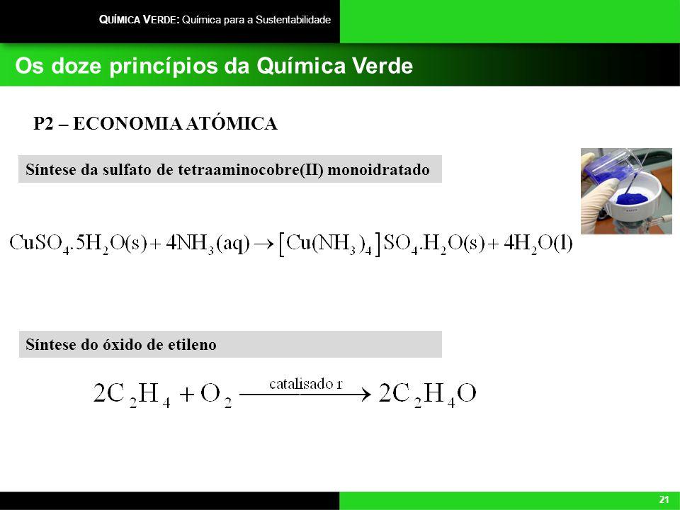 21 Q UÍMICA V ERDE : Química para a Sustentabilidade Os doze princípios da Química Verde P2 – ECONOMIA ATÓMICA Síntese do óxido de etileno Síntese da
