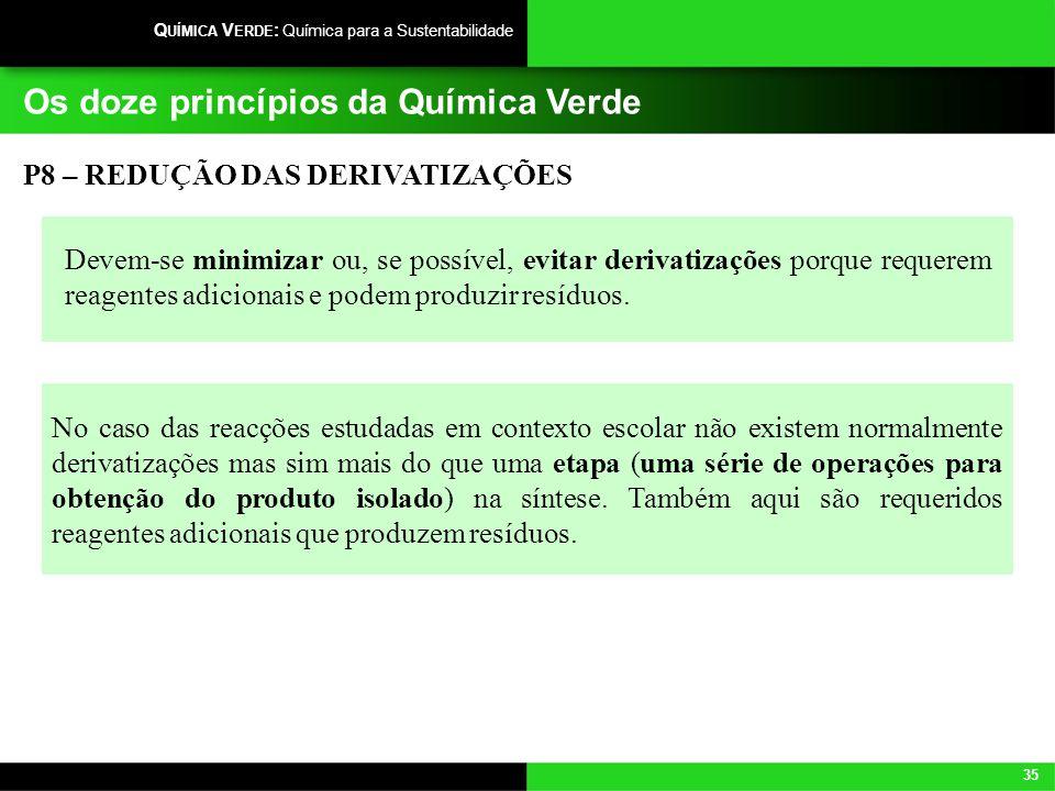 35 Q UÍMICA V ERDE : Química para a Sustentabilidade Os doze princípios da Química Verde Devem-se minimizar ou, se possível, evitar derivatizações por