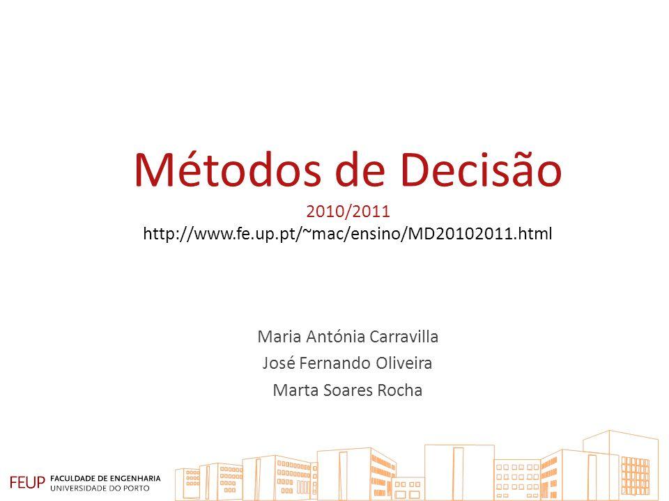 Métodos de Decisão 2010/2011 http://www.fe.up.pt/~mac/ensino/MD20102011.html Maria Antónia Carravilla José Fernando Oliveira Marta Soares Rocha