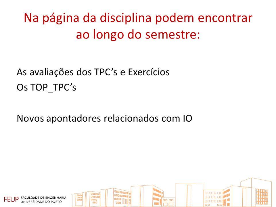 Na página da disciplina podem encontrar ao longo do semestre: As avaliações dos TPCs e Exercícios Os TOP_TPCs Novos apontadores relacionados com IO