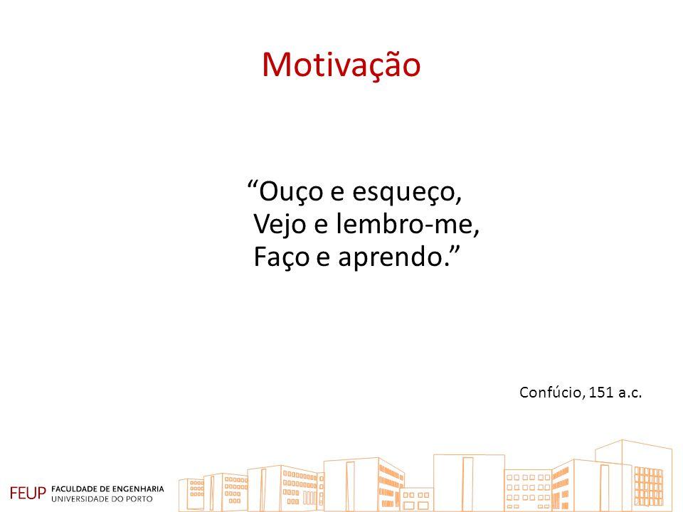 Motivação Ouço e esqueço, Vejo e lembro-me, Faço e aprendo. Confúcio, 151 a.c.