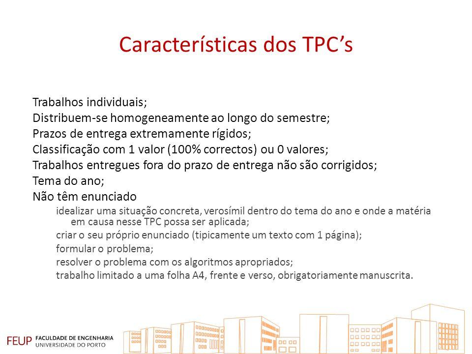 Características dos TPCs Trabalhos individuais; Distribuem-se homogeneamente ao longo do semestre; Prazos de entrega extremamente rígidos; Classificaç