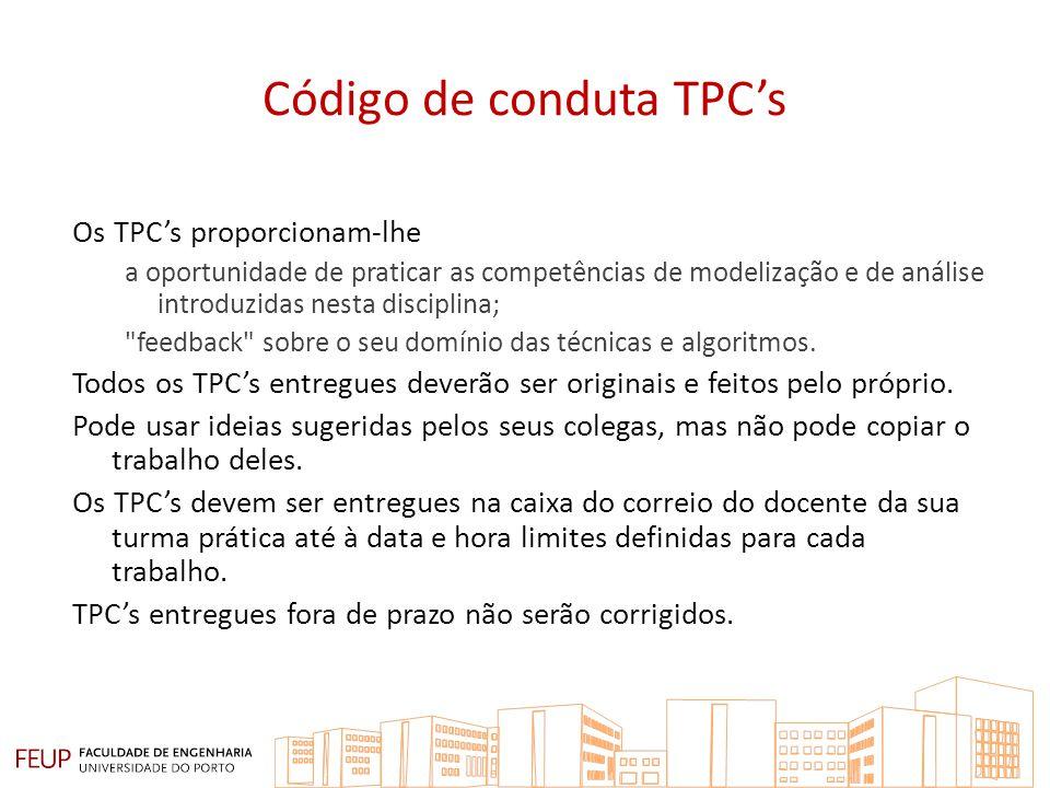 Código de conduta TPCs Os TPCs proporcionam-lhe a oportunidade de praticar as competências de modelização e de análise introduzidas nesta disciplina;