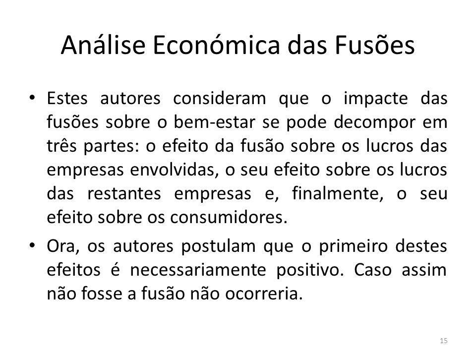 Análise Económica das Fusões Estes autores consideram que o impacte das fusões sobre o bem-estar se pode decompor em três partes: o efeito da fusão so