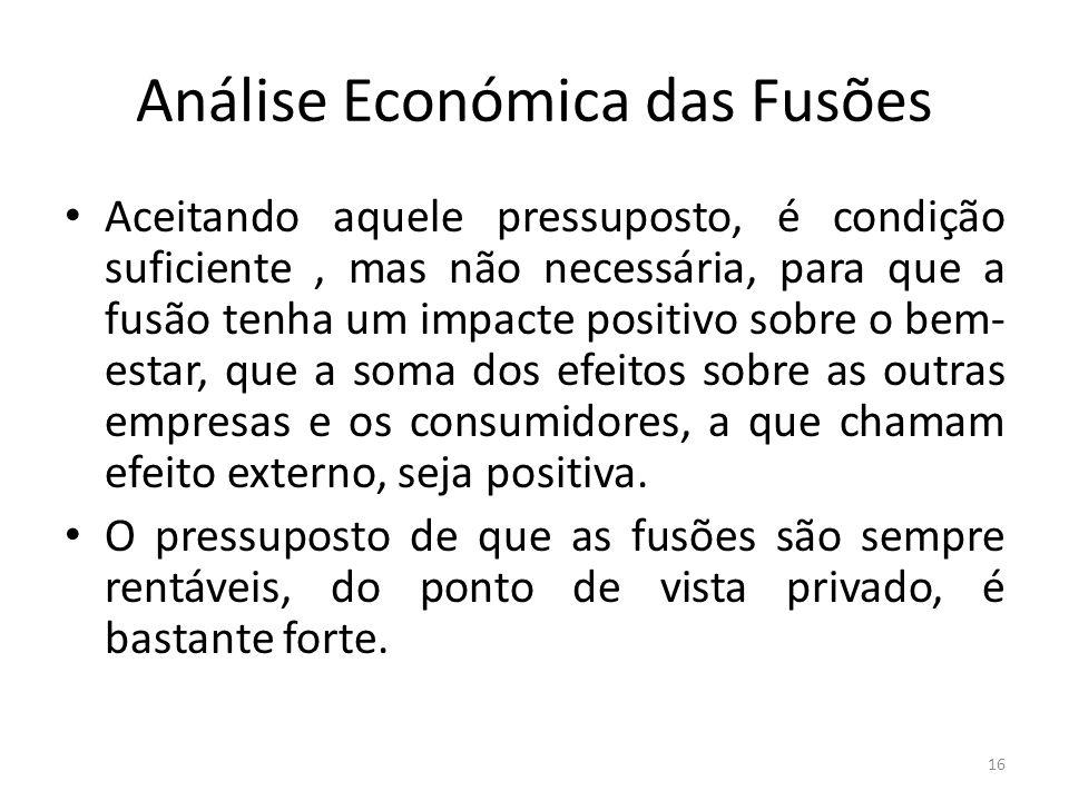 Análise Económica das Fusões Aceitando aquele pressuposto, é condição suficiente, mas não necessária, para que a fusão tenha um impacte positivo sobre