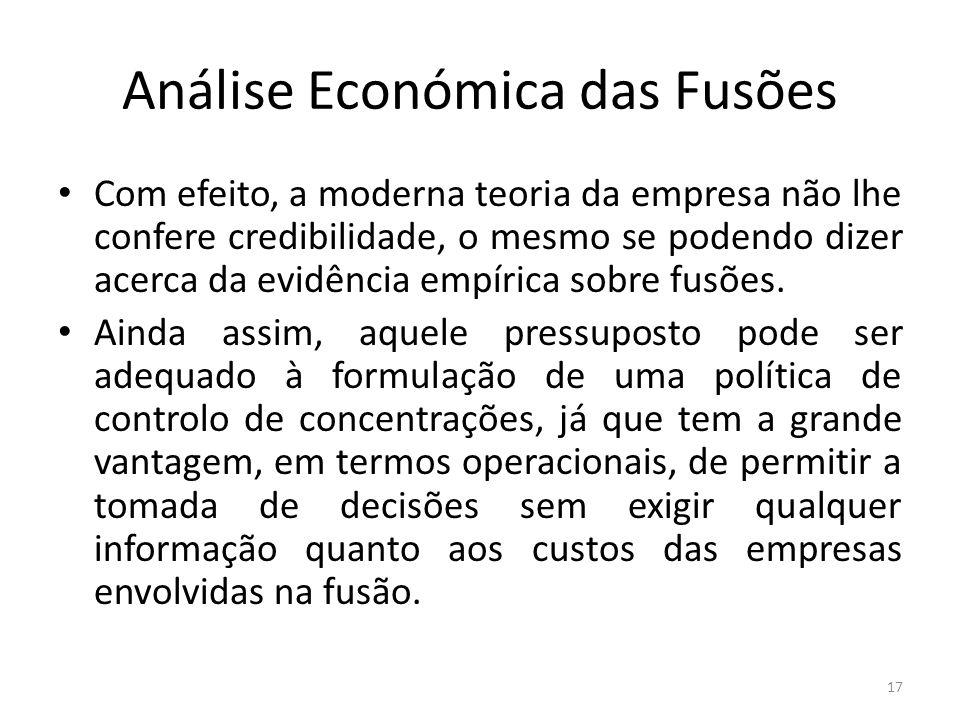 Análise Económica das Fusões Com efeito, a moderna teoria da empresa não lhe confere credibilidade, o mesmo se podendo dizer acerca da evidência empírica sobre fusões.