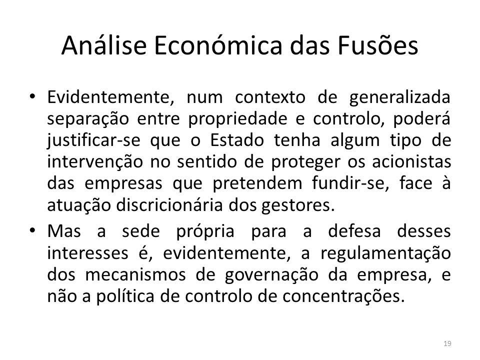 Análise Económica das Fusões Evidentemente, num contexto de generalizada separação entre propriedade e controlo, poderá justificar-se que o Estado ten