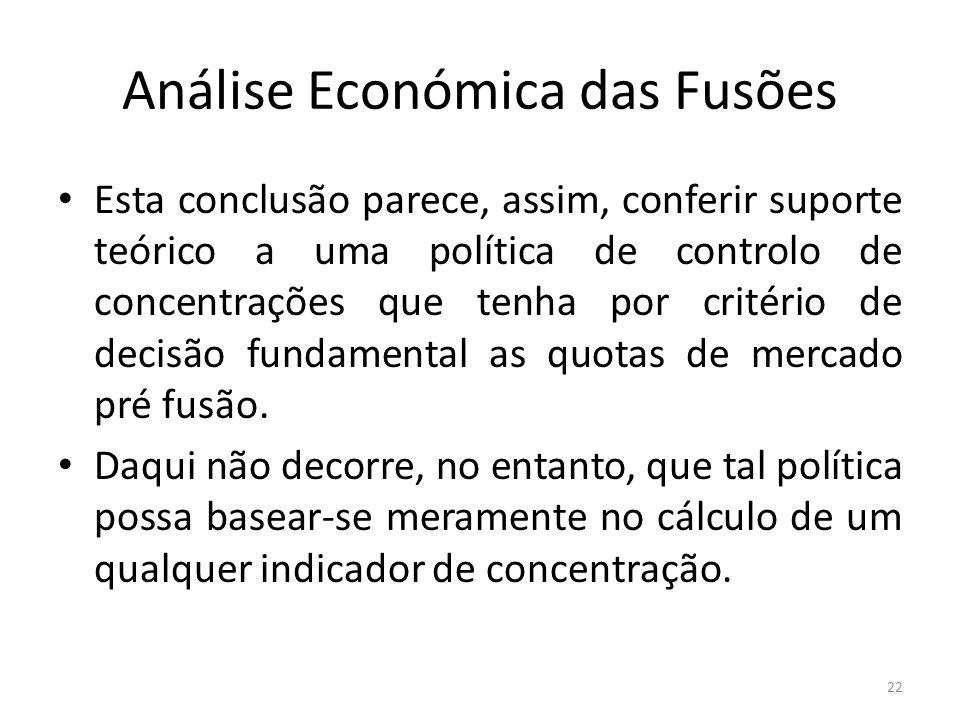 Análise Económica das Fusões Esta conclusão parece, assim, conferir suporte teórico a uma política de controlo de concentrações que tenha por critério de decisão fundamental as quotas de mercado pré fusão.
