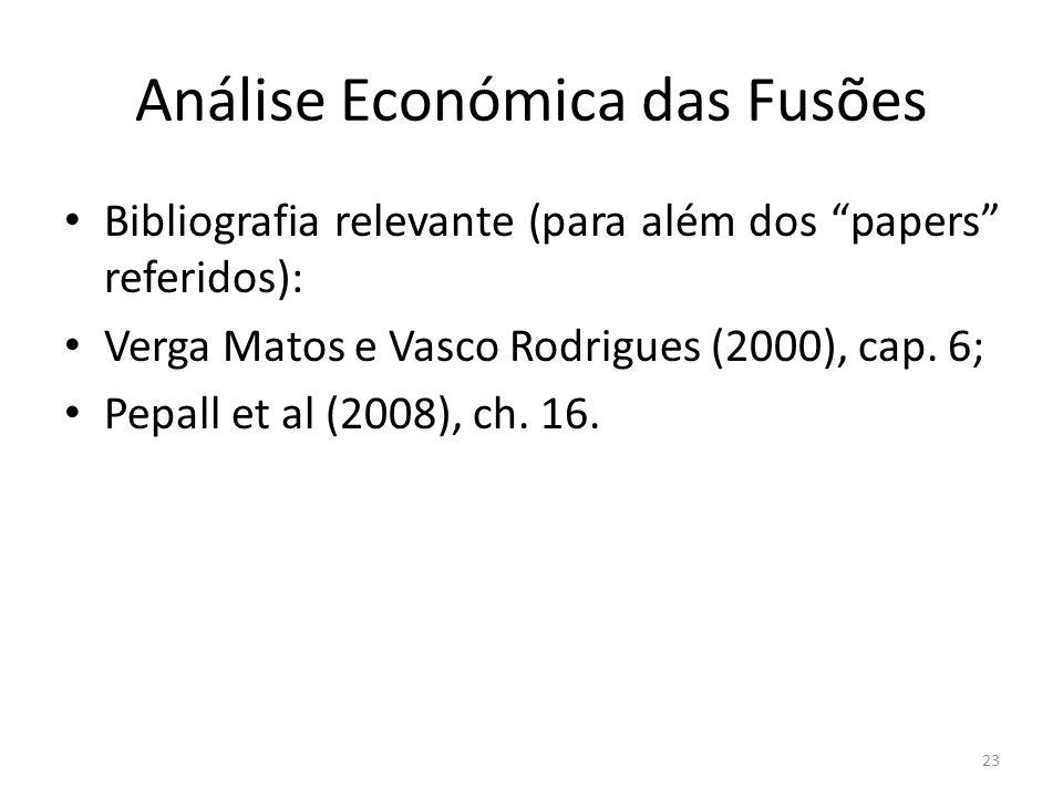Análise Económica das Fusões Bibliografia relevante (para além dos papers referidos): Verga Matos e Vasco Rodrigues (2000), cap. 6; Pepall et al (2008