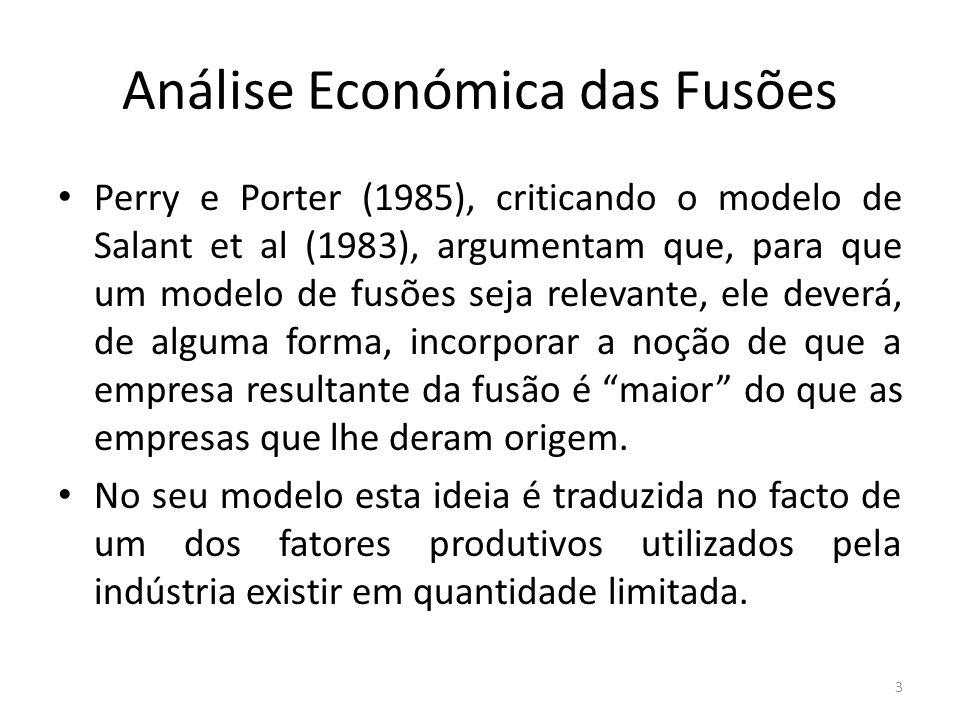 Análise Económica das Fusões Perry e Porter (1985), criticando o modelo de Salant et al (1983), argumentam que, para que um modelo de fusões seja relevante, ele deverá, de alguma forma, incorporar a noção de que a empresa resultante da fusão é maior do que as empresas que lhe deram origem.